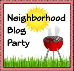 Come meet your neighbors on the 'Net! Link up your blog here. Then, start blog hopping. Visit other blogs. Follow them. Comment on them. Make connections. Grab the Neighborhood Blog Party button below and add it to your blog so that even more bloggers can come to the party and link up!