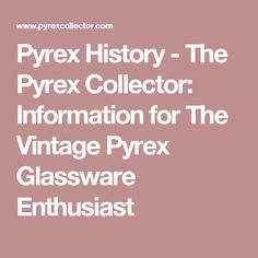 Pyrex History - The Pyrex Collector: Information for The Vintage Pyrex Glassware Enthusiast