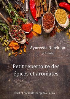 Répertoire sur l'usage des épices et des herbes aromatiques. #ayurveda #epices #recettesayurvediques #vata #pitta #kapha Ayurveda, Valeur Nutritive, Nutrition, Pitta, Herbs, Food, Impala, Pita Bread