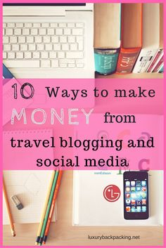 10 ways to make money from travel blogging and social media