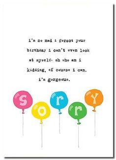 Belated birthday greetings.