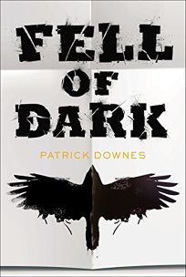 Children's Book Review: Fell of Dark by Patrick Downes. Philomel, $17.99 (320p) ISBN 978-0-399-17290-8