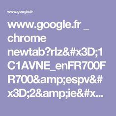 www.google.fr _ chrome newtab?rlz=1C1AVNE_enFR700FR700&espv=2&ie=UTF-8: