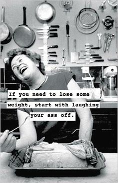 If you need to lose some weight, start with laughing your ass off. | Purple Clover