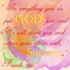 Proverbs - put God first. Word Of Faith, Word Of God, Bible Scriptures, Bible Quotes, Wisdom Quotes, Bible Psalms, Biblical Quotes, Religious Quotes, Spiritual Quotes