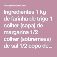 Ingredientes 1 kg de farinha de trigo 1 colher (sopa) de margarina 1/2 colher (sobremesa) de sal 1/2 copo de leite 1/2 xícara de açúcar 2 batatas cozidas 2 tabletes de fermento (15g) 2 colheres (sobremesa) de óleo 2 ovos Como Preparar Bata tudo no liquidificador, exceto a farinha de trigo. Em um…