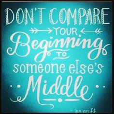 No compares tu inicio con la avance de alguien mas.
