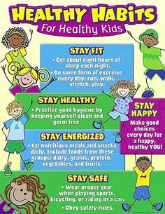Healthy Habits for Healthy Kids Chart In this poster we can understand all essential and important health and nutrition for early childhood education. it is an easy to tool to teach the healthy habits to the children. i selected this poster because its ve Healthy Habits For Kids, Healthy Eating Habits, How To Stay Healthy, Healthy Living, Eat Healthy, Healthy Weight, Healthy Treats, Healthy Choices, Health Fair