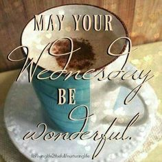 May Your Wednesday Be Wonderful good morning wednesday hump day wednesday quotes good morning quotes happy wednesday good morning wednesday wednesday quote happy wednesday quotes beautiful wednesday quotes wednesday quotes for friends and family Wednesday Morning Greetings, Wednesday Hump Day, Blessed Wednesday, Happy Wednesday Quotes, Good Morning Wednesday, Wednesday Humor, Wonderful Wednesday, Wednesday Coffee, Wednesday Wishes
