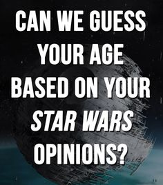 """Can We Guess How Old You Are Based On Your """"Star Wars"""" Opinions // I got 45."""