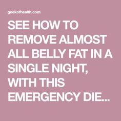 SEE HOW TO REMOVE ALMOST ALL BELLY FAT IN A SINGLE NIGHT, WITH THIS EMERGENCY DIET - Geek of Health
