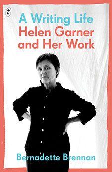 Writing Life: Helen Garner and Her Work A