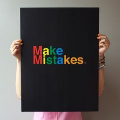 You'll never learn unless you....Make Mistakes