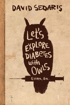 Let's Explore Diabetes with Owls by David Sedaris | Editor's Pick July 2013