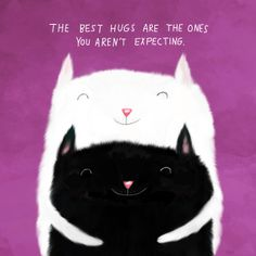 The best hugs are the ones you aren't expecting.