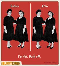 I'm fat, fuck off.