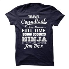 Travel Consultant Ninja Tshirt T Shirt, Hoodie, Sweatshirts - teeshirt dress #tee #Tshirt