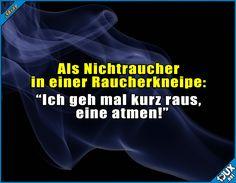 Ich halte es da nie lange drin aus : #Nichtraucher #Kneipe #sowahr #Sprüche #lachen #lustigeBilder #Jodel #Spruch