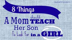 Here are 8 thinks you might want to teach your son to look for in a girl! @Susan Caron Merrill