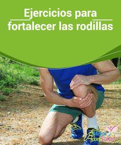 Ejercicios para fortalecer las rodillas Debemos adaptar los ejercicios a nuestras posibilidades y siempre tener en cuenta que las rodillas no nos duelan al realizarlos, ya que podríamos estar causando más daño que beneficio