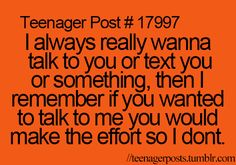 This is how I feel... It's always me texting my buds.... They never text me unless I text them.