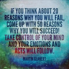 Take control of your mind and your emotions and acts will follow.