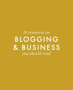 10 resources on blogging & business you should read.