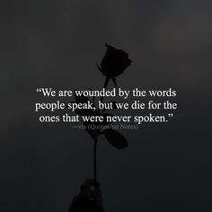 We are wounded by the words people speak but we die for the ones that were never spoken. http://ift.tt/1QWx9sf via Quotes 'nd Notes