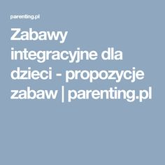 Zabawy integracyjne dla dzieci - propozycje zabaw | parenting.pl Behavior, Preschool, Parenting, Teaching, Education, Origami, Therapy, School, Behance