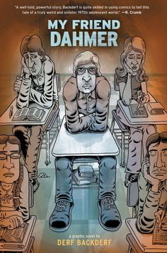 My Friend Dahmer by Derf Backderf (Grade 11+) A haunting account of Jeffery Dahmer- notorious serial killer- from the eyes of a high school friend.