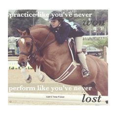 i don't show horses but the quote fits everything