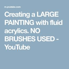 Creating a LARGE PAINTING with fluid acrylics. NO BRUSHES USED - YouTube