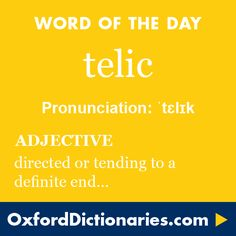 telic (adjective): (Of an action or attitude) directed or tending to a definite end. Word of the Day for 29 November 2015. #WOTD #WordoftheDay #telic