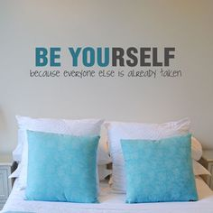 Be Yourself...because everyone else is already taken