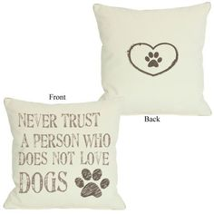 "Never Trust A Person Who Doesn't Love Dogs Décor Pillow 18""x18"", http://www.amazon.com/dp/B00D62129C/ref=cm_sw_r_pi_awdl_0tsKsb1JBZ859"