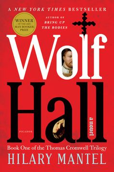 Wolf Hall ~ Hilary Mantel ~ historical fiction ~  a wonderful depiction of Tudor history as told through the eyes of Thomas Cromwell.