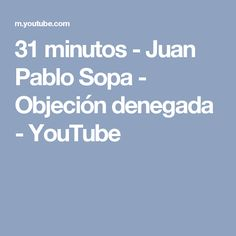 31 minutos - Juan Pablo Sopa - Objeción denegada - YouTube