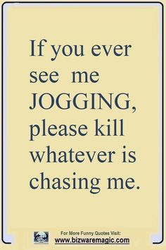 Top 14 Funny Quotes From Bizwaremagic - If You Ever See Me Jogging, Kill . - Top 14 funny quotes from Bizwaremagic – If you ever see me jogging, please kill what haunts me. Daily Quotes, Best Quotes, Life Quotes, Best Funny Quotes Ever, Run Quotes, Pin Up Quotes, Best Sarcastic Quotes, Monday Humor Quotes, Laugh Quotes