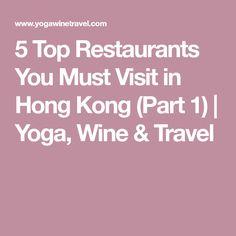 5 Top Restaurants You Must Visit in Hong Kong (Part 1) | Yoga, Wine & Travel