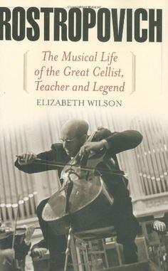 Rostropovich: The Musical Life of the Great Cellist, Teac...