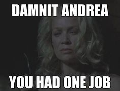 Excatly Andrea! Just kill the damn Governor in his sleep. - TWD