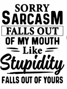 Drawing Quotes, My Mouth, Sarcasm, Cricut, Typography, Feelings, Funny, Shirt Ideas, Decals