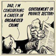 - Papá, de mayor quiero formar parte del crimen organizado. - ¿Sector público o privado?