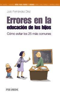 Errores en la educación de los hijos :cómo evitar los 25 más comunes  / Julio Fernández Díez. -- Madrid : Pirámide, 2012  http://recorta.com/dd8992