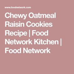 Chewy Oatmeal Raisin Cookies Recipe | Food Network Kitchen | Food Network