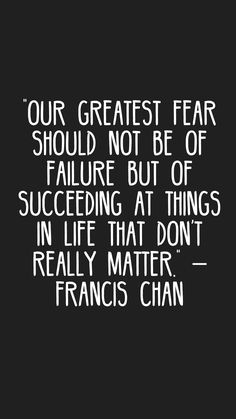 """""""Our greatest fear should not be of failure but of succeeding at things in life that don't really matter."""" –Francis Chan #quotes #motivation #inspiration #motivationapp"""