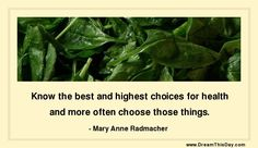 Know the best and highest choices for health and more often choose those things. - Mary Anne Radmacher