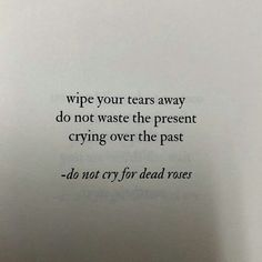 Do not cry for dead roses Rose Quotes, New Quotes, Family Quotes, Qoutes, Sad Breakup Quotes, Pain Quotes, Quotes About Moving On After A Breakup, Old Memories Quotes, Sad Quotes That Make You Cry
