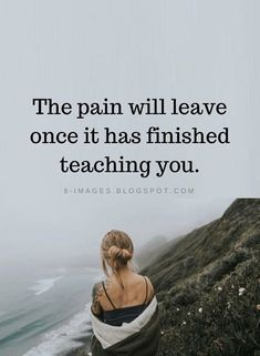 Pain Quotes The pain will leave once it has finished teaching you. - Pain Quotes The pain will leave once it has finished teaching you. Quotable Quotes, Wisdom Quotes, True Quotes, Quotes To Live By, Motivational Quotes, Inspirational Quotes, Happiness Quotes, Broken Friendship Quotes, Happy Quotes