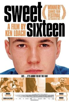 Sweet Sixteen (2002) Directed by Ken Loach.  With Martin Compston, Michelle Coulter, Annmarie Fulton, William Ruane. Determined to have a normal family life once his mother gets out of prison, a Scottish teenager from a tough background sets out to raise the money for a home.